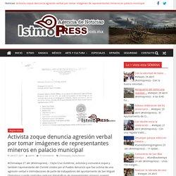 Activista zoque denuncia agresión verbal por tomar imágenes de representantes mineros en palacio municipal – IstmoPress