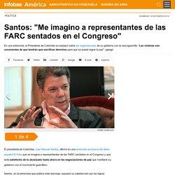 Santos: Me imagino a representantes de las FARC sentados en el Congreso