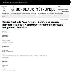 Service Public de l'Eau Potable - Comité des usagers - Représentation de la Communauté urbaine de Bordeaux - Désignation - Décision