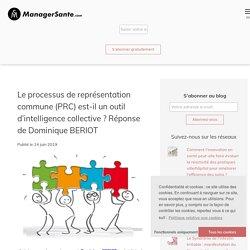 Le processus de représentation commune (PRC) est-il un outil d'intelligence collective ? Réponse de Dominique BERIOT