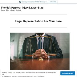 Legal Representation For Your Case – Florida's Personal Injury Lawyer Blog