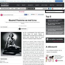 Retour sur 40 ans de représentation de l'homme dans la publicité. D'Yves Saint Laurent à Dolce & Gabbana - Quand l'homme se met à nu