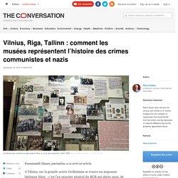 Vilnius, Riga, Tallinn : comment les musées représentent l'histoire des crimes communistes et nazis