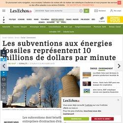 Les subventions aux énergies fossiles représentent 10 millions de dollars par minute, Énergie - Environnement