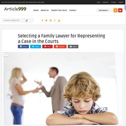 Selecting a Family Lawyer for Representing a Case in the Courts