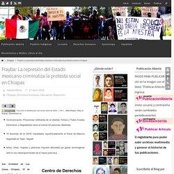 Frayba: La represión del Estado mexicano criminaliza la protesta social en Chiapas – Centro de Medios Libres México
