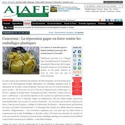Cameroun : La répression gagne en force contre les emballages plastiques