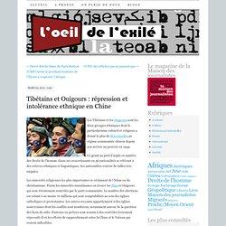 Tibétains et Ouigours : répression et intolérance ethnique en Chine