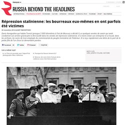 Répression stalinienne: les bourreaux eux-mêmes en ont parfois été victimes