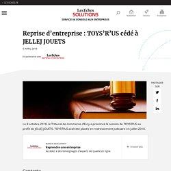 Reprise d'entreprise : TOYS'R'US cédé à JELLEJ JOUETS
