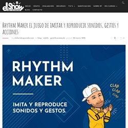 Rhythm Maker el juego de imitar y reproducir sonidos, gestos y acciones – El Show de Aprender