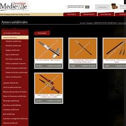 Armes médiévales - Boutique Médiévale, échoppe en ligne d'articles de reproduction et d'inspiration médiévales