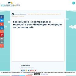 ▷ Social Media : 3 campagnes à reproduire pour développer et engager sa communauté