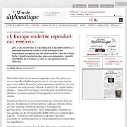 « L'Europe endettée reproduit nos erreurs », par Rafael Correa (Le Monde diplomatique, décembre 2013)
