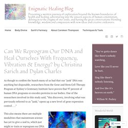 Can We Reprogram Our DNA and Heal Ourselves With Frequency, Vibration & Energy? by Christina Sarich and Dylan Charles – Enigmatic Healing Blog
