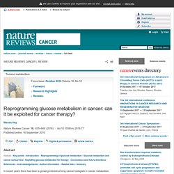 Reprogramming glucose metabolism in cancer: can it be exploited for cancer therapy? : Nature Reviews Cancer : Nature Research