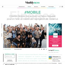 #Mobile : Cheetah Mobile met la main sur News Republic pour en faire un leader de l'agrégation de contenus - Maddyness