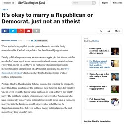 It's okay to marry a Republican or Democrat, just not an atheist