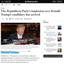 The Republican Party's implosion over Donald Trump's candidacy has arrived