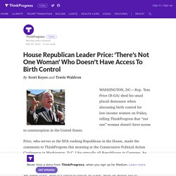 House Republican Leader Price: 'There's Not One Woman' Who Doesn't Have Access To Birth Control