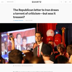 The Republican letter to Iran draws a torrent of criticism—but was it treason?