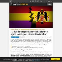 ¿La bandera republicana y la bandera del águila son ilegales e inconstitucionales?