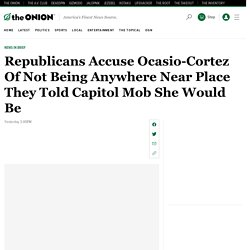 Republicans Accuse Ocasio-Cortez Of Not Being Anywhere Near Place They Told Capitol Mob She Would Be