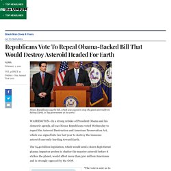 Republicans Vote To Repeal Obama-Backed Bill That Would Destroy Asteroid Headed For Earth