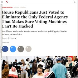 House Republicans Just Voted to Eliminate the Only Federal Agency That Makes Sure Voting Machines Can't Be Hacked