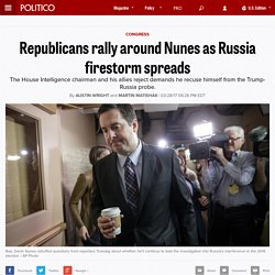Republicans rally around Nunes as Russia firestorm spreads