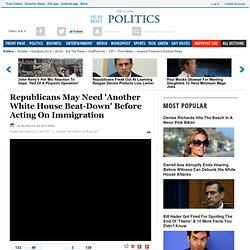 Republicans May Need 'Another White House Beat-Down' Before Acting On Immigration
