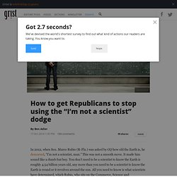 "How to get Republicans to stop using the ""I'm not a scientist"" dodge"