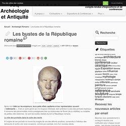 Les bustes de la République romaine - Art, Archéologie et Antiquité