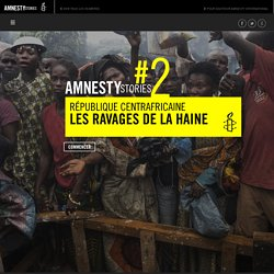 Amnesty Stories #2 - République centrafricaine : Les ravages de la haine