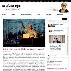 Hôtel Europe de BHL : courage, fuyez ! - La République Du Théâtre par Charlotte Lipinska