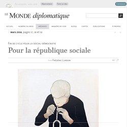 Pour la république sociale, par Frédéric Lordon (Le Monde diplomatique, mars 2016)