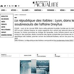 La république des faibles : Lyon, dans les soubresauts de l'affaire Dreyfus...