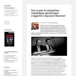 Est-ce que la cinquième république gériatrique s'apprête à épouser Macron?