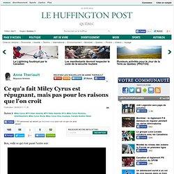 Ce qu'a fait Miley Cyrus est répugnant, mais pas pour les raisons que l'on croit