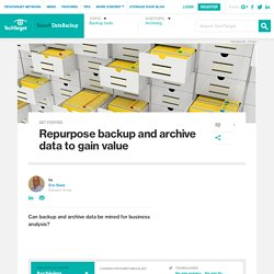 Repurpose backup and archive data to gain value
