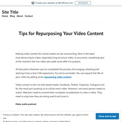 Tips for Repurposing Your Video Content