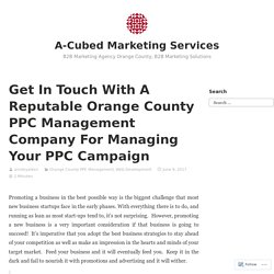 Get In Touch With A Reputable Orange County PPC Management Company For Managing Your PPC Campaign – A-Cubed Marketing Services