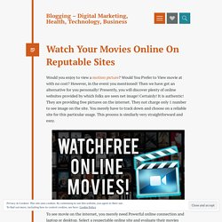 Watch Your Movies Online On Reputable Sites – Blogging – Digital Marketing, Health, Technology, Business