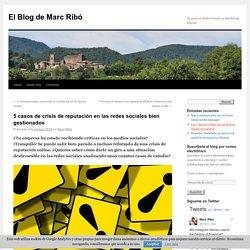 5 casos de crisis de reputación en las redes sociales bien gestionados - El Blog de Marc RibóEl Blog de Marc Ribó