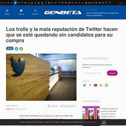 Los trolls y la mala reputación de Twitter hacen que se esté quedando sin candidatos para su compra