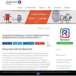 E-réputation d'entreprise : quelle image donne mon équipement en outils de communication ? - Alcatel-Lucent RAINBOW