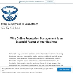 Why Online Reputation Management is an Essential Aspect of your Business – Cyber Security and IT Consultancy