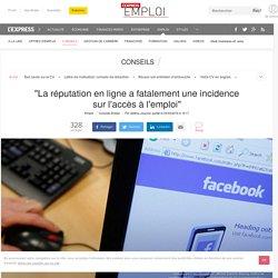 """""""La réputation en ligne a fatalement une incidence sur l'accès à l'emploi"""""""