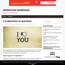 L'e-réputation en questions - Génération Numérique
