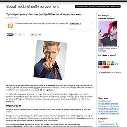 7 principes pour créer une (e-)réputation qui drague pour vous at Social media et self-improvement.